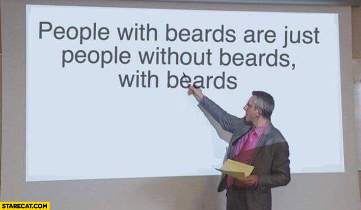 People with beards are just people without beards with beards