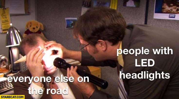 People with LED headlights vs everyone else on the road