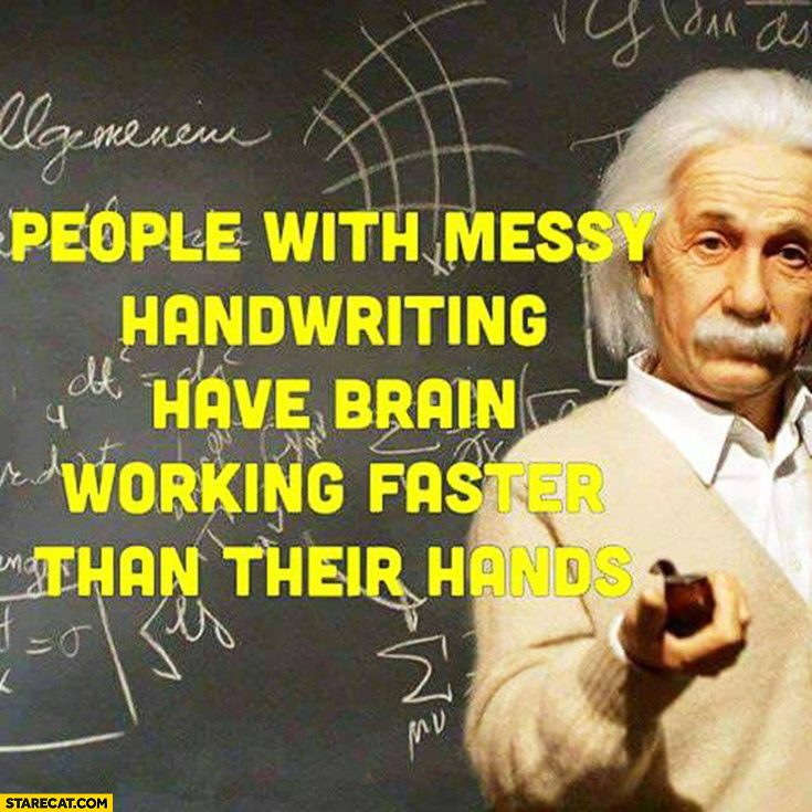 People with messy handwritting have brain working faster than their hands Einstein quote
