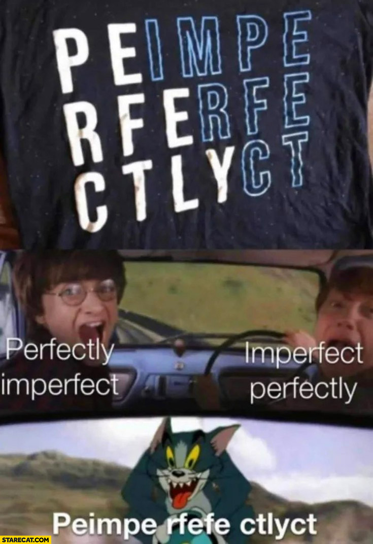 Perfectly imperfect, imperfect perfectly, peime rfefe ctlyct