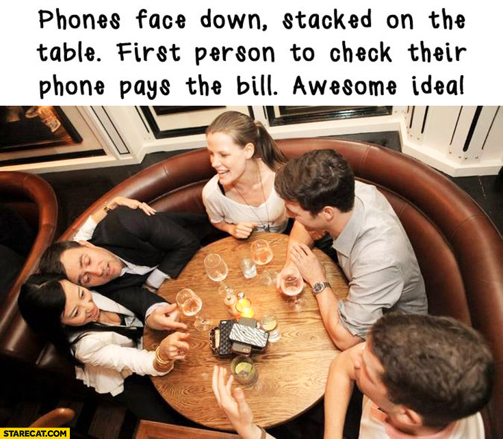 Phones face down stacked on the table first person to check their phone pays the bill. Awesome idea