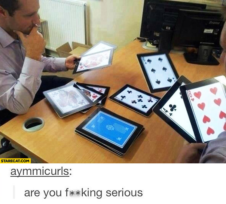 Playing cards with ipads tablets. Are you serious?