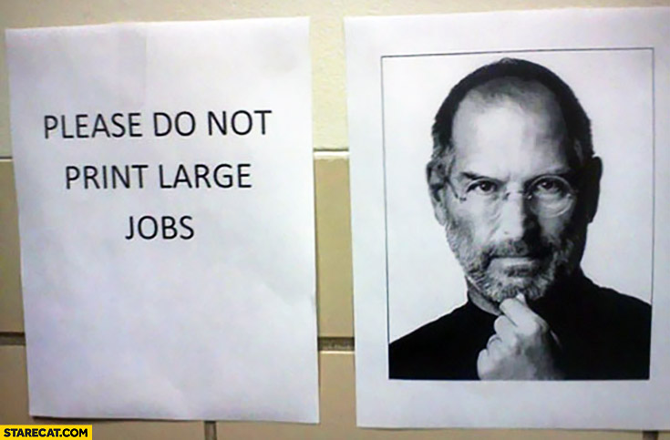 Please do not print large Jobs, large print of Steve Jobs trolling
