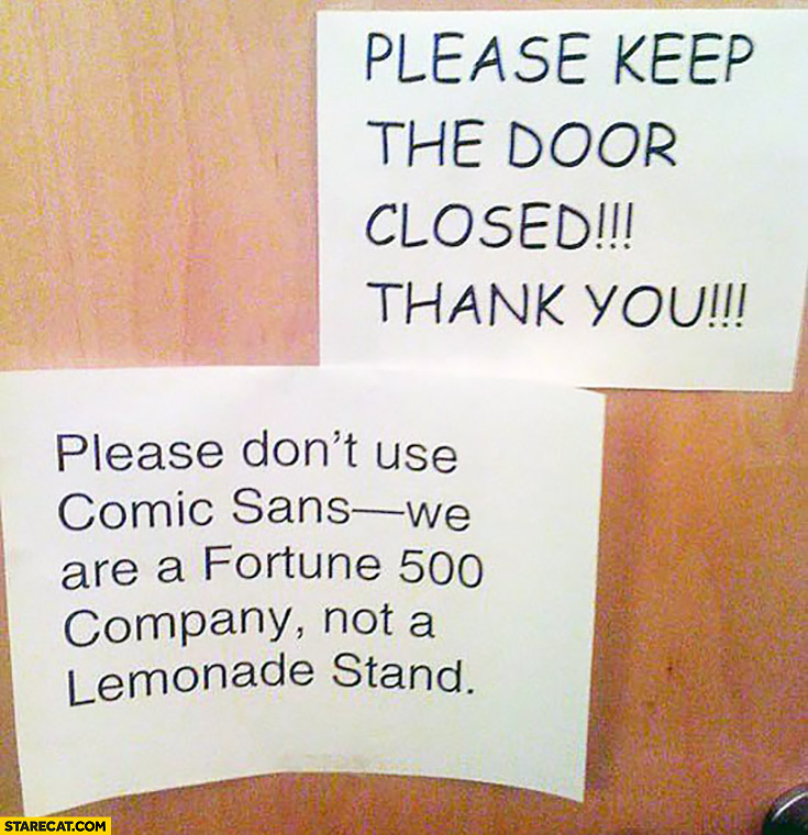 Please don't use comic sans, we are a Fortune 500 company not a lemonade stand sign quote