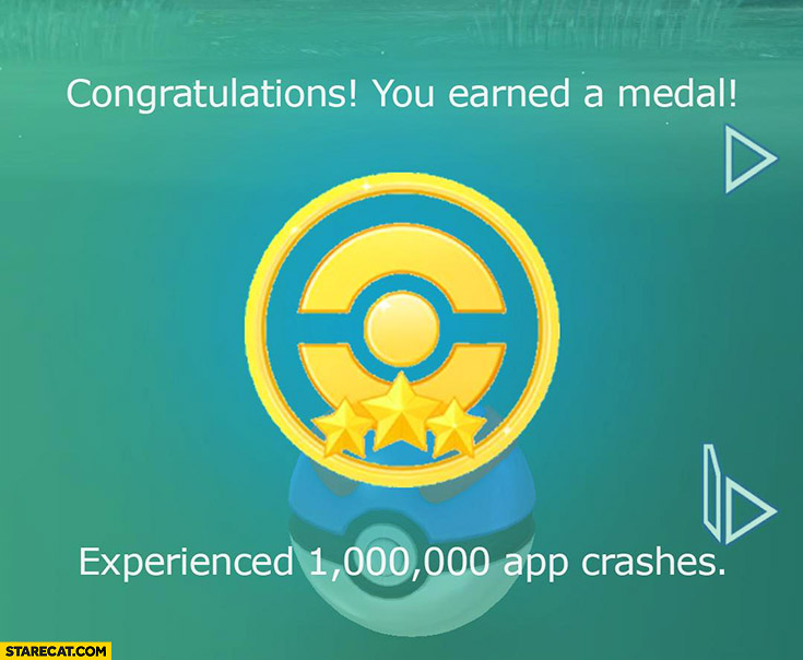 Pokemon GO: congratulations you earned a medal experienced one million app crashes