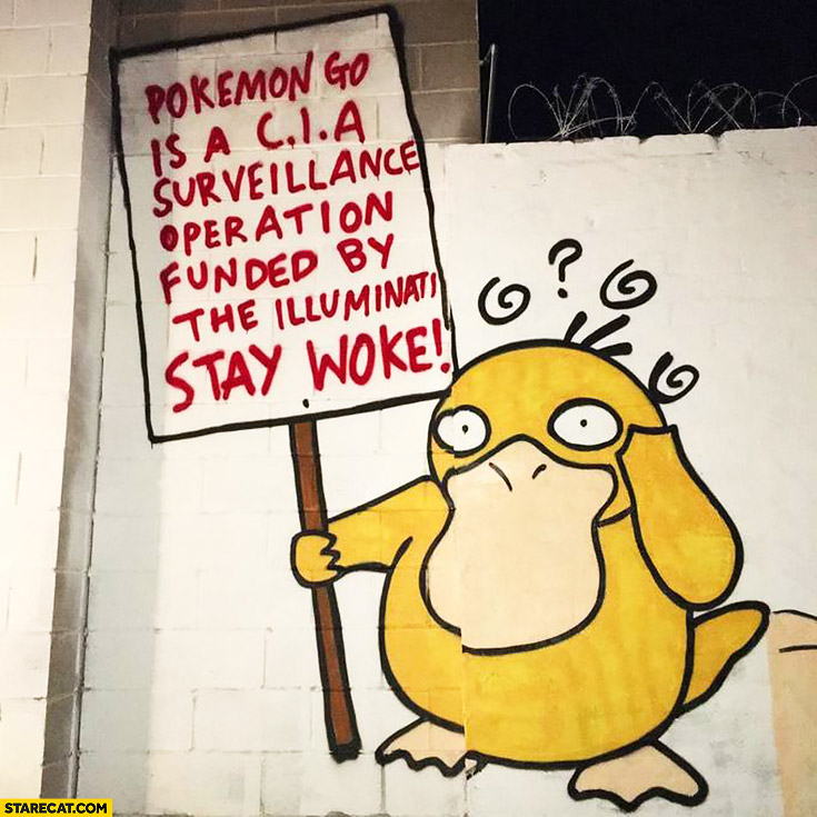 Pokemon GO is a CIA surveillance operation funded by the illuminati stay woke Psyduck sign