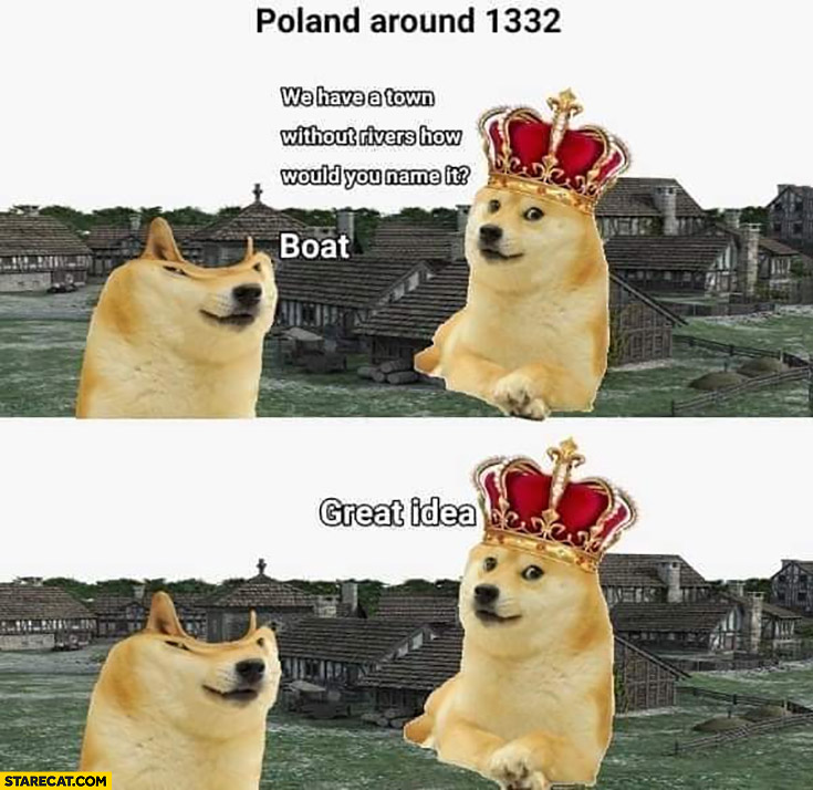 Poland around 1332 we have a town without rivers, how would you name it? Boat Lodz doge meme