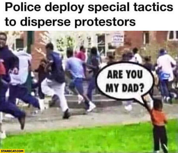 Police deploy special tactics to disperse black protestors are you my dad black kid