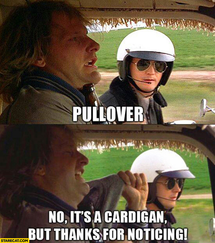 Police pull over no it's a cardigan but thanks for noticing