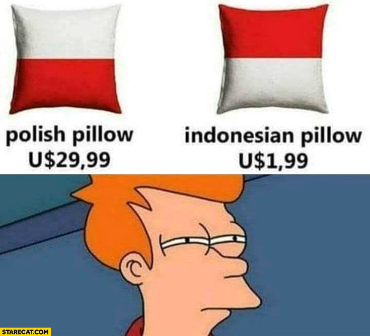 Polish pillow 30 dollars, Indonesian pillow 2 dollars upside down