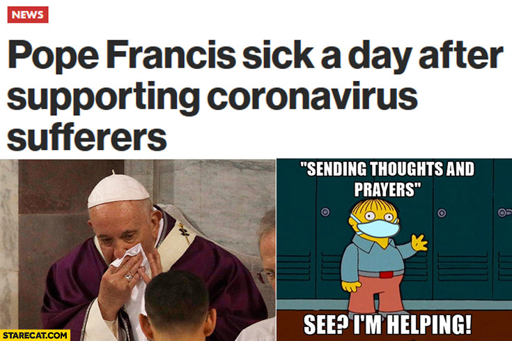 Pope Francis sick a day after supporting coronavirus sufferers, sending thoughts and prayers, see I'm helping The Simpsons