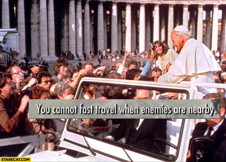 Pope Jan Paul II you cannot fast travel when enemies are nearby assassination