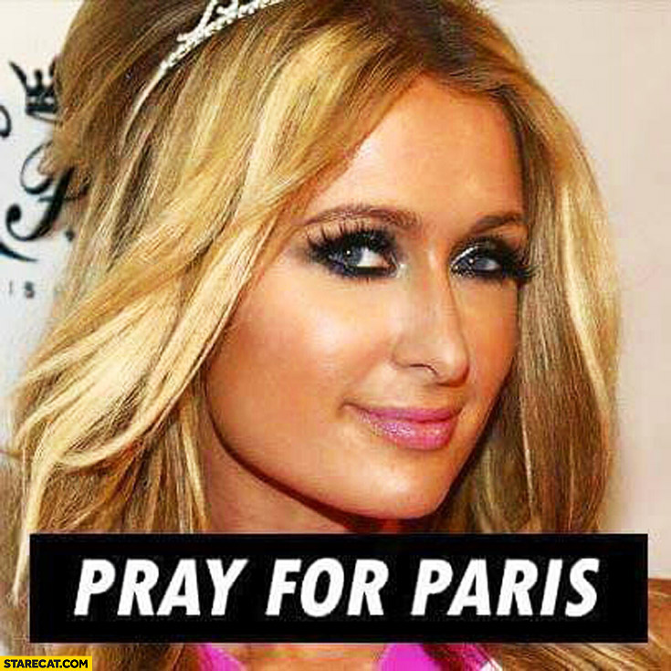Pray for Paris Hilton French terrorist attacks