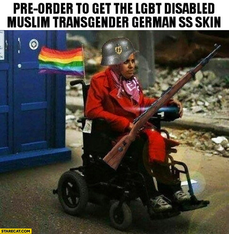 Pre-order to get the LGBT disabled muslim transgender German SS skin dark humor meme