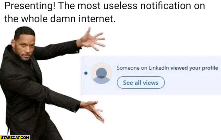Presenting the most useless notification on the whole damn internet someone on LinkedIn viewed your profile Will Smith