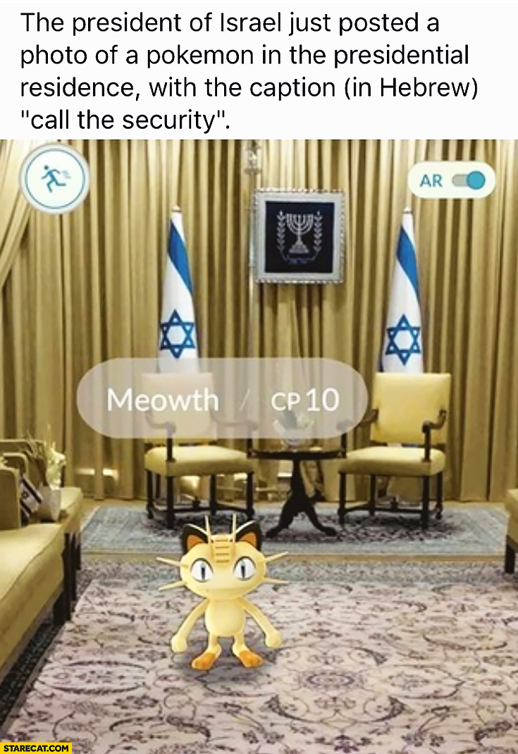President of Israel just posted a photo of a Pokemon in the presidential residence with the caption call the security Meowth Pokemon GO