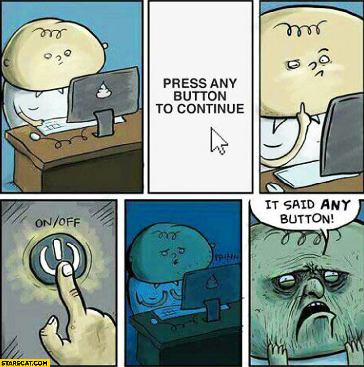 Press any button to continue, on/off fail, it said any button