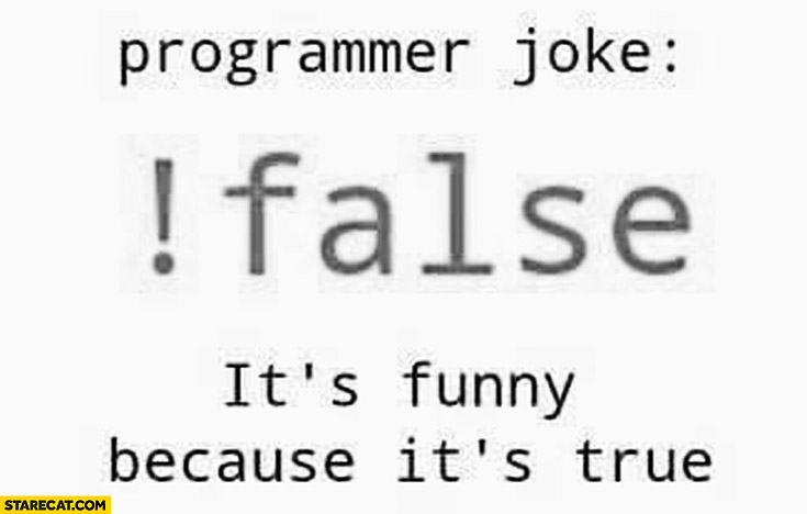 Programmer joke exclaimation mark !false it's funny because it's true