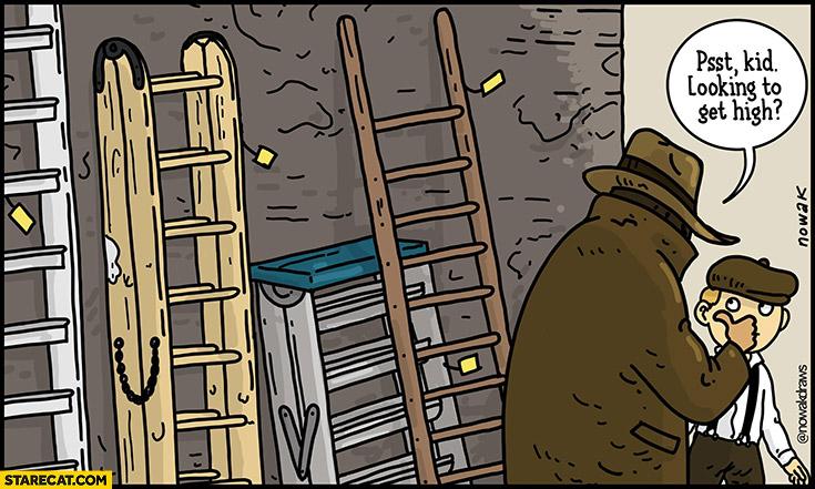 Psst kid looking to get high drug dealer man selling ladders