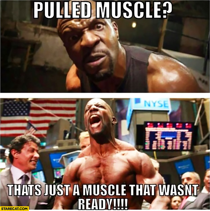 Pulled muscle? That's just a muscle that wasn't ready