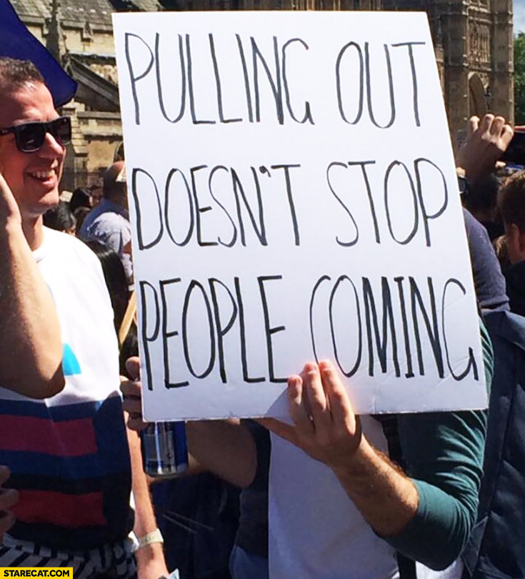 Pulling out doesn't stop people from coming. Brexit creative sign