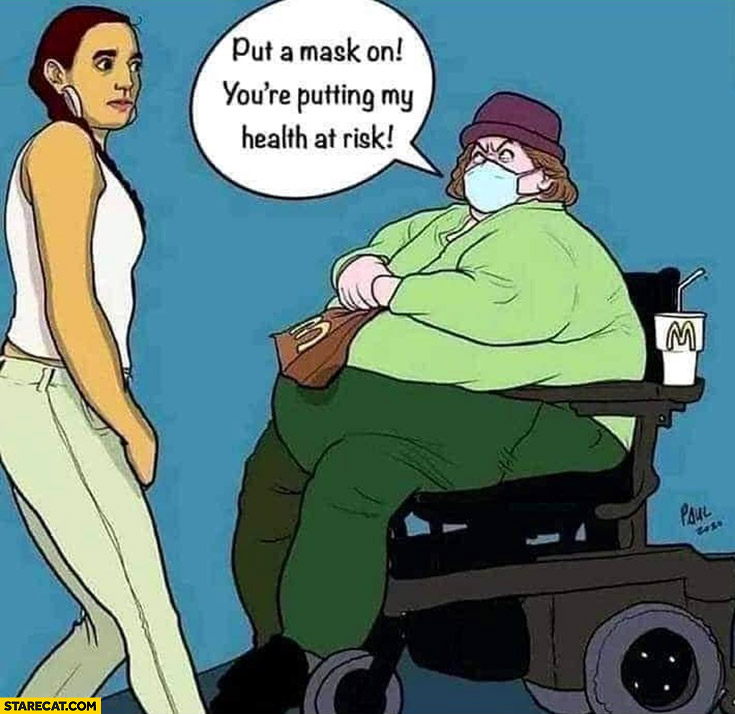Put a mask on you're putting my health at risk fat american lady woman