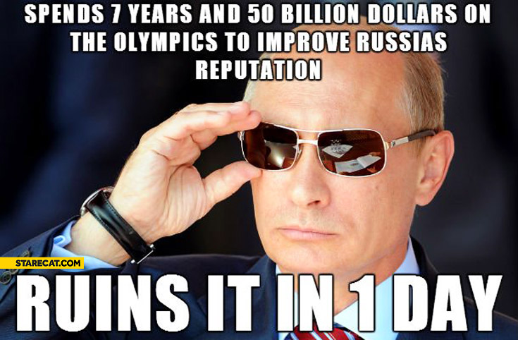 Putin spends 7 years and 50 billion dollars on the Olympics to improve Russian reputation ruins it in 1 day
