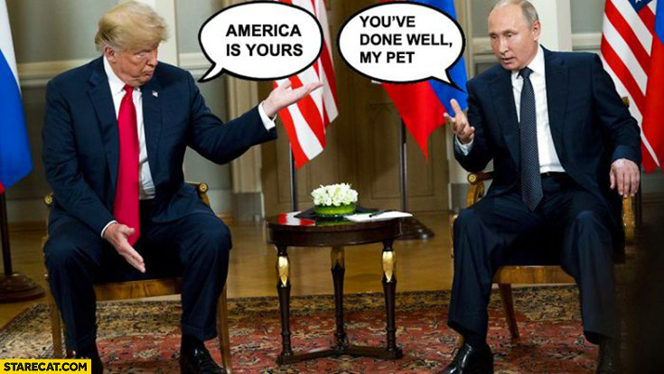 Putin Trump America is yours you've done well my pet