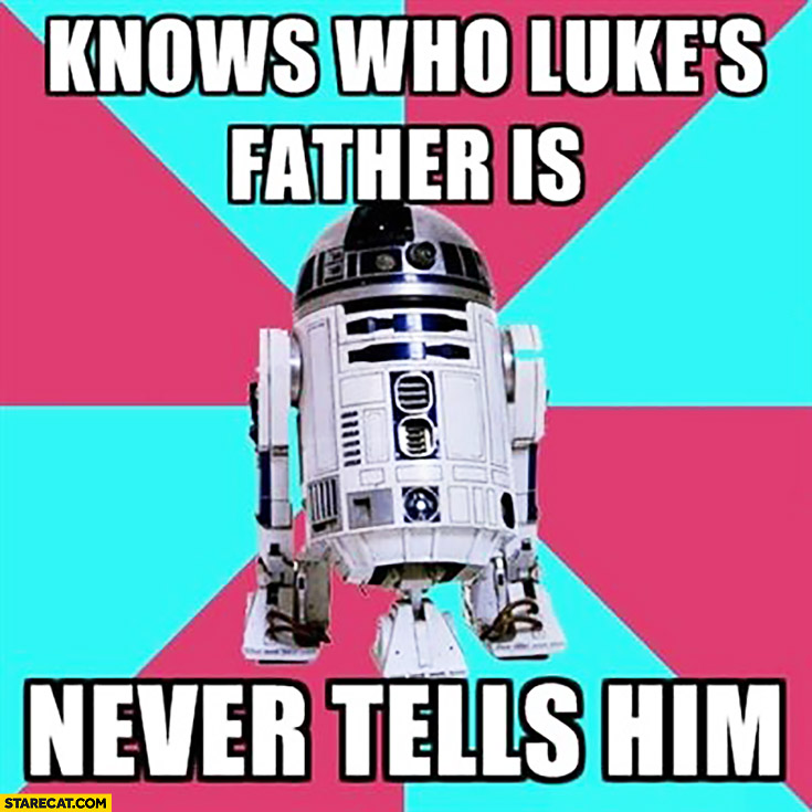 R2D2 know who Luke's father is never tells him meme