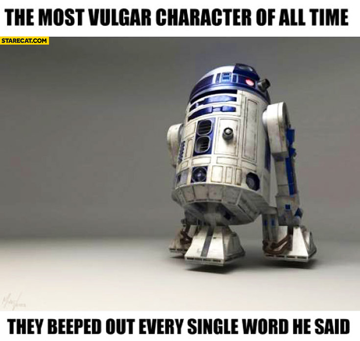 R2D2 most vulgar character of all time they beeped out every single word he said