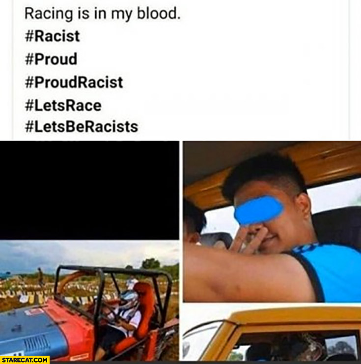 Racing is in my blood, proud racist, let's me racists hashtags fail