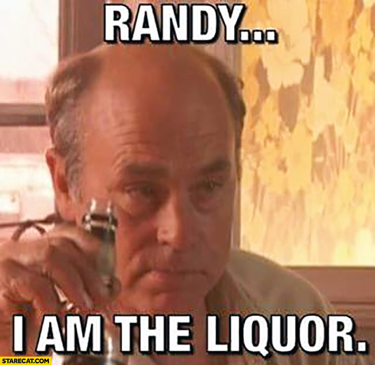 Randy: I am the liquor
