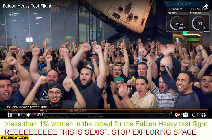 Ree this is sexist, stop exploring space less than 1% percent women in the crowd for the Falcon Heavy test flight SpaceX