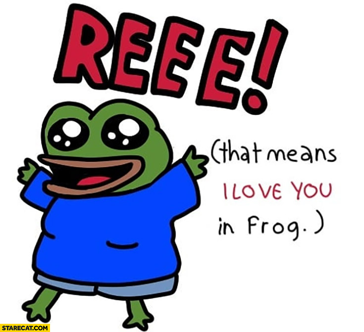 Reee! That means I love you in frog Pepe