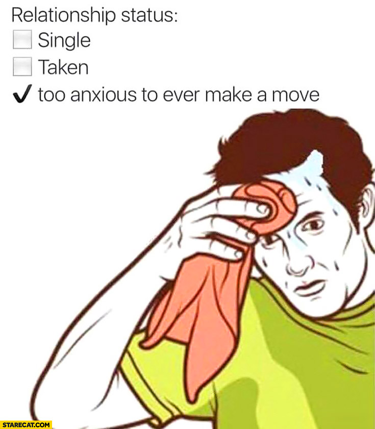 Relationship status: too anxious to ever make a move