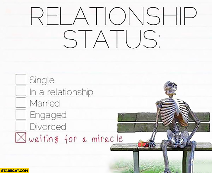 Relationship status: waiting for a miracle skeleton waiting for love