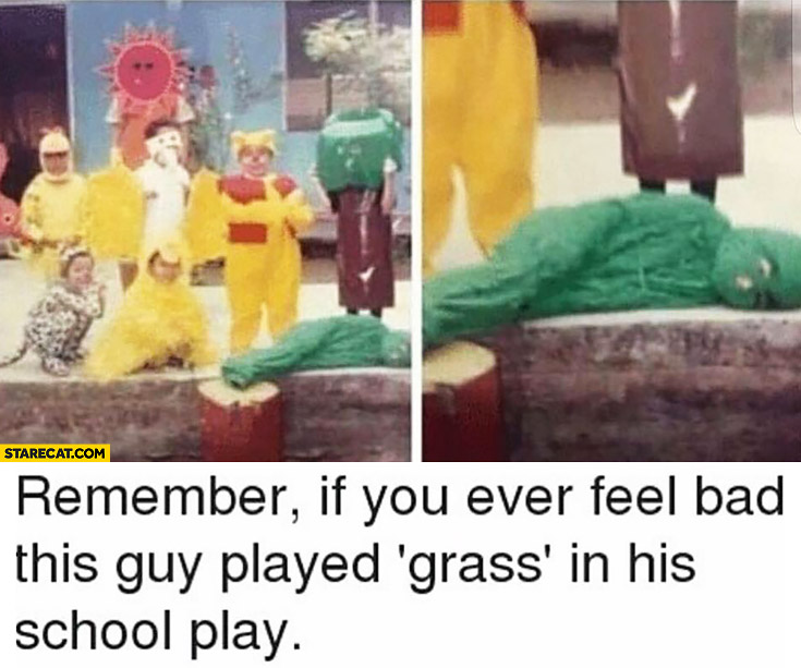 Remember if you ever fell bad? This guy played grass in his school play