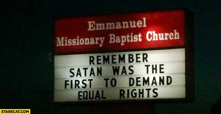 Remember Satan was the first to demand equal rights church sign quote