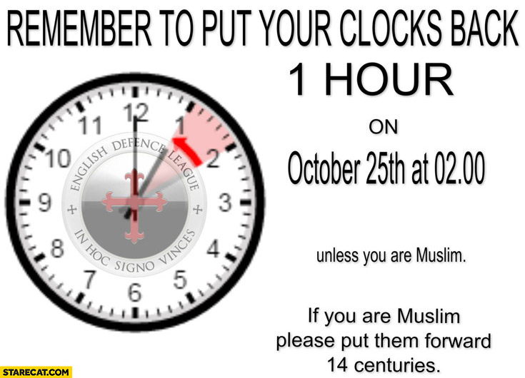 Remember to put your clocks back 1 hour unless you are muslim put them forward 14 centuries