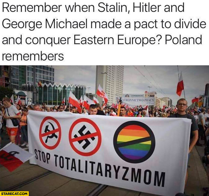 Remember when stalin, hitler and George Michael made a pact to divide and conquer Eastern Europe? Poland remembers