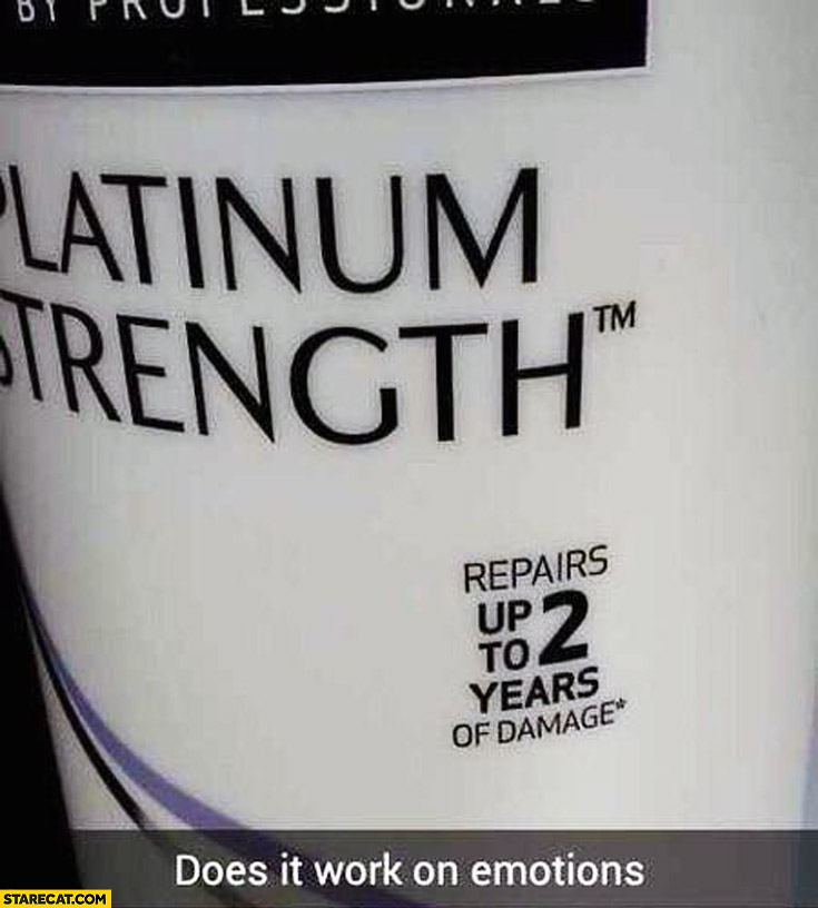 Repairs up to 2 years of damage shampoo. Does it work on emotions?