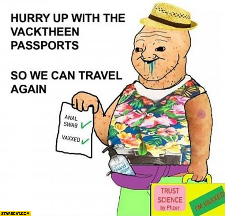 Retarded vaxxer hurry up with the vacktheen passports so we can travel again