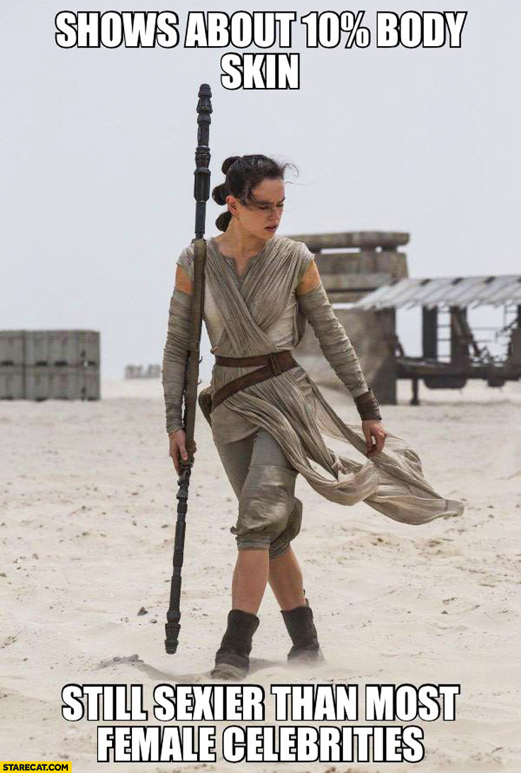 Rey Star Wars shows about 10% percent body skin still sexier than most female celebrities