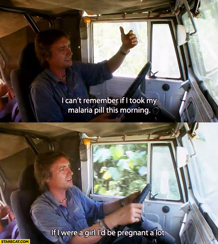 Richard Hammond can't remember if I took my malaria pill if I were a girl I'd be pregnant a lot