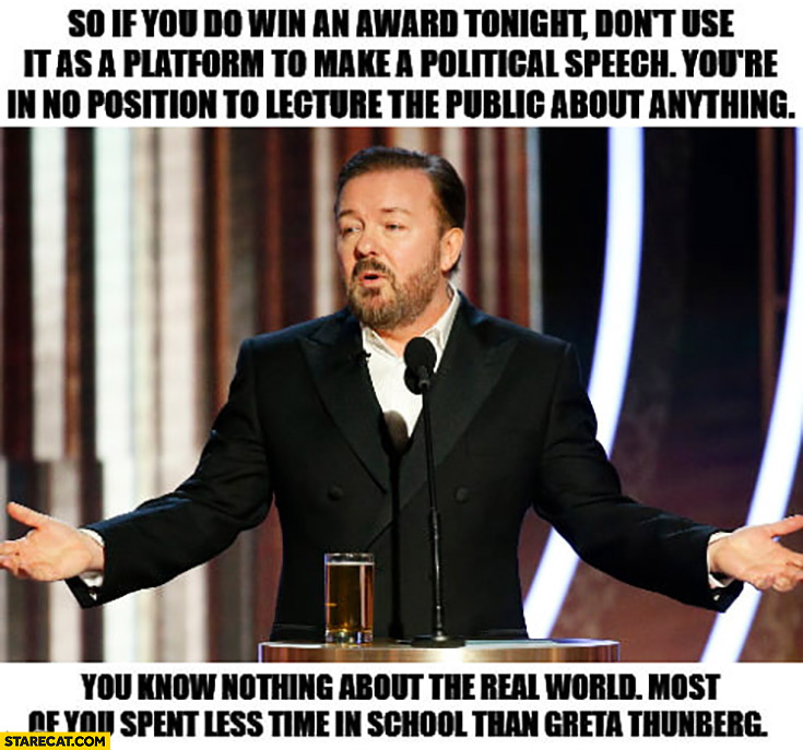 Ricky Gervais if you win an Oscar don't make a political speech you know nothing about the real world
