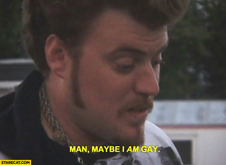 Ricky: man maybe I am gay trailer park boys