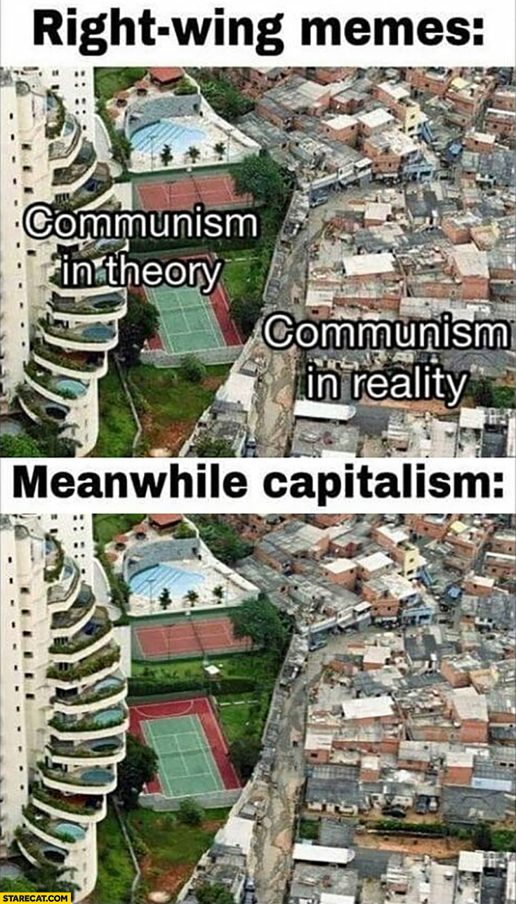 Right wing memes vs capitalism communism in theory vs in reality