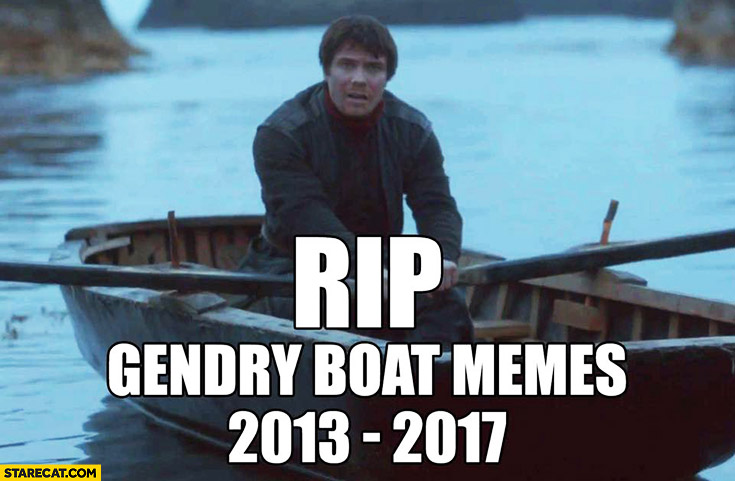 RIP Gendry boat memes 2013-2017 Game of Thrones