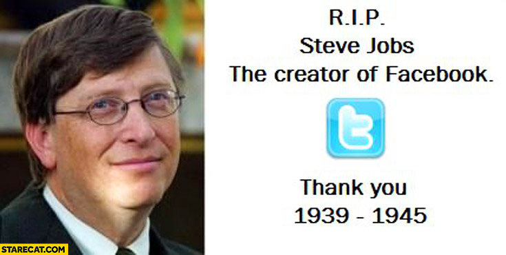 RIP Steve Jobs the creator of facebook Bill Gates twitter logo