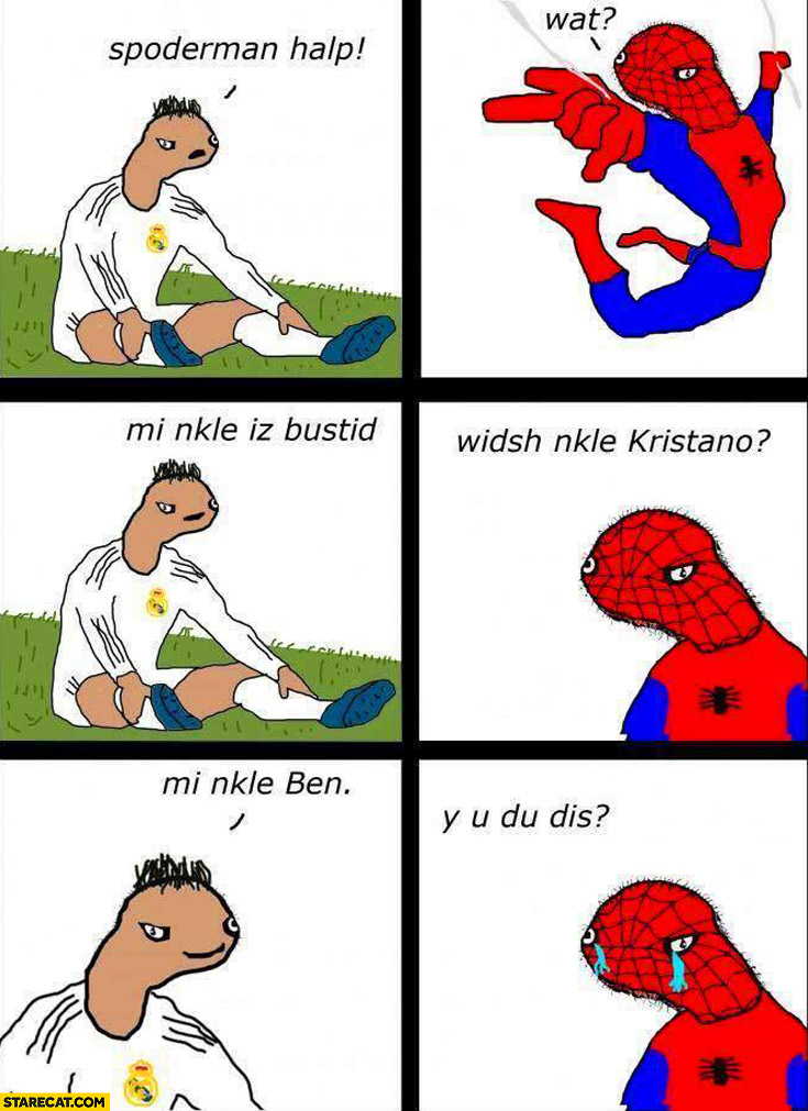 Ronaldo Spiderman help my ankle is busted. Which ankle? Unkle Ben. Why you do this?